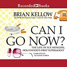 Can I Go Now?: The Life of Sue Mengers, Hollywood's First Superagent (       UNABRIDGED) by Brian Kellow Narrated by Suzanne Toren