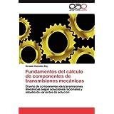 Fundamentos del cálculo de componentes de transmisiones mecánicas: Diseño de componentes de transmisiones mecánicas...