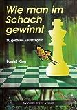 Wie man im Schach gewinnt: 10 goldene Faustregeln