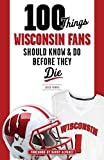 img - for 100 Things Wisconsin Fans Should Know & Do Before They Die (100 Things...Fans Should Know) book / textbook / text book