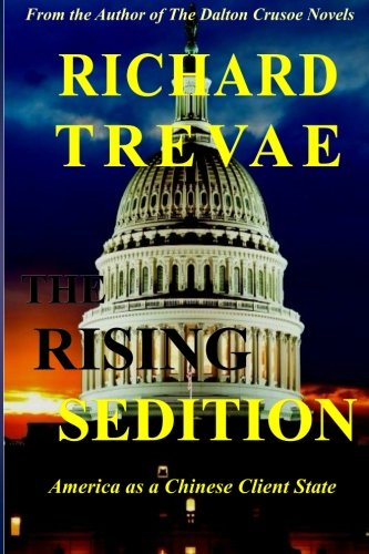 The RISING SEDITION: America as a Chinese Client State: Volume 4 (A Dalton Crusoe Novel)