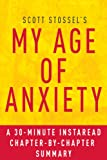 My Age of Anxiety by Scott Stossel: A 30-minute Chapter-by-Chapter Summary: Fear, Hope, Dread, and the Search for Peace of Mind