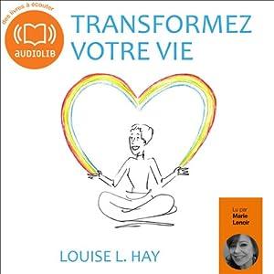 Transformez votre vie | Livre audio