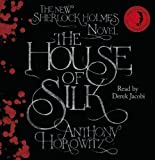 Anthony Horowitz The House of Silk: The New Sherlock Holmes Novel by Horowitz, Anthony on 01/11/2011 Unabridged edition