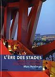 echange, troc Marc Perelman - L'ère des stades : Genèse et structure d'un espace historique (Psychologie de masse et spectacle total)