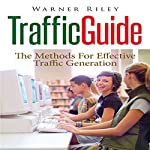 Traffic Guide: The Methods for Effective Traffic Generation | Warner Riley