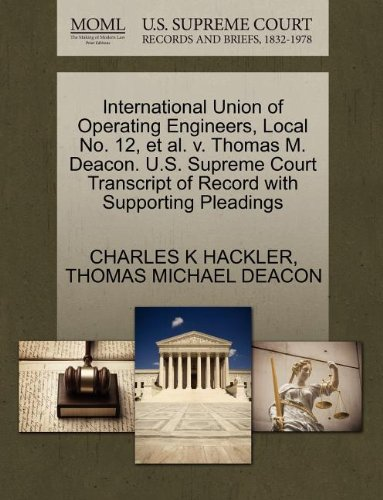 International Union of Operating Engineers, Local No. 12, et al. v. Thomas M. Deacon. U.S. Supreme Court Transcript of Record with Supporting Pleadings
