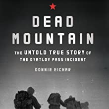 Dead Mountain: The Untold True Story of the Dyatlov Pass Incident Audiobook by Donnie Eichar Narrated by Donnie Eichar