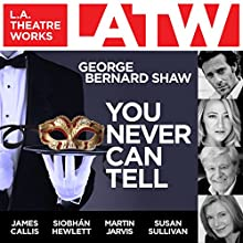 You Never Can Tell  by George Bernard Shaw Narrated by James Callis, Siobhan Hewlett, Nicholas Hormann, Martin Jarvis, Christopher Neame, Moira Quirk