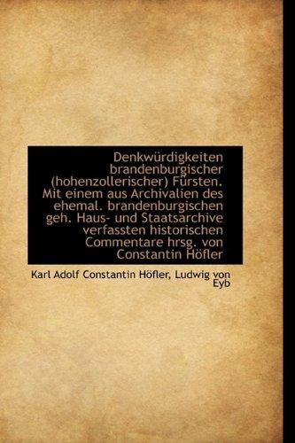 Denkwürdigkeiten brandenburgischer (hohenzollerischer) Fürsten. Mit einem aus Archivalien des ehemal