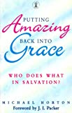 Putting Amazing Back into Grace: Who Does What in Salvation? (Hodder Christian Paperbacks) (0340671416) by Horton, Michael