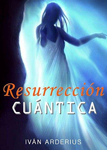 RESURRECCIÓN CUÁNTICA: La Ciencia de la Inmortalidad
