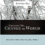 Changing Me, Change the World: Prayers from the Psalms, Book 1 | Lynnda Karen Ell