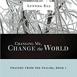 Changing Me, Change the World: Prayers from the Psalms, Book 1 | [Lynnda Karen Ell]