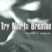 Try Not to Breathe Audiobook by Jennifer R. Hubbard Narrated by Jack Marshall