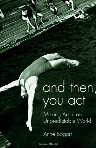And Then, You Act: Making Art in an Unpredictable World