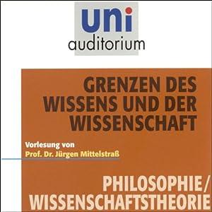 Grenzen des Wissens und der Wissenschaft (Uni-Auditorium) Hörbuch