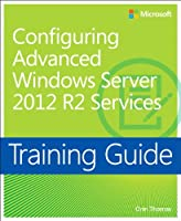 Training Guide Configuring Advanced Windows Server 2012 R2 Services (MCSA) Front Cover