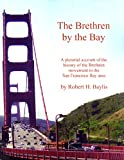 img - for The Brethren By the Bay: A Pictorial Account of the History of the Brethren Movement in the San Francisco Bay Area book / textbook / text book