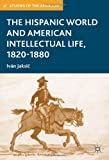 img - for The Hispanic World and American Intellectual Life, 1820-1880 (Studies of the Americas) book / textbook / text book