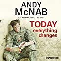 Today Everything Changes (       UNABRIDGED) by Andy McNab Narrated by Paul Thornley