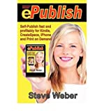img - for [(Epublish: Self-Publish Fast and Profitably for Kindle, Iphone, Createspace and Print on Demand)] [Author: Professor Steven Weber] published on (April, 2009) book / textbook / text book