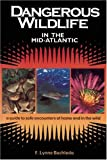 Dangerous Wildlife in the Mid-Atlantic: A Guide to Safe Encounters At Home and in the Wild (0897324064) by F. Lynne Bachleda