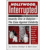 img - for [ [ [ Hollywood, Interrupted: Insanity Chic in Babylon--The Case Against Celebrity[ HOLLYWOOD, INTERRUPTED: INSANITY CHIC IN BABYLON--THE CASE AGAINST CELEBRITY ] By Breitbart, Andrew ( Author )Mar-10-2005 Paperback book / textbook / text book