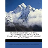 Proceedings Of The ... Annual Convention Of The Ladies Of The Grand Army Of The Republic, Volume 36, Part 1922...