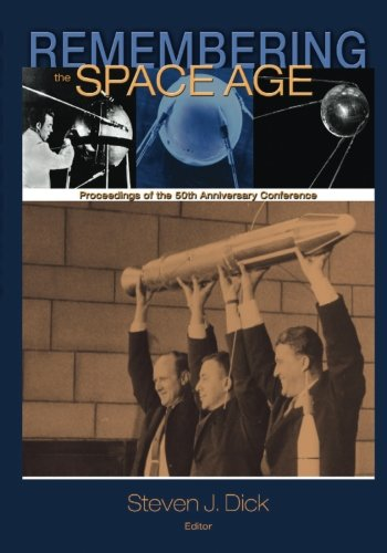Remembering the Space Age: Proceedings of the 50th Anniversary Conference (The NASA History Series)