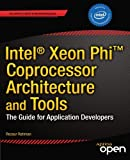 Intel Xeon Phi Coprocessor Architecture and Tools: The Guide for Application Developers