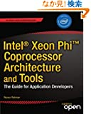 Intel Xeon Phi Coprocessor Architecture and Tools: The Guide for Application Developers (Expert's Voice in Microprocessors)