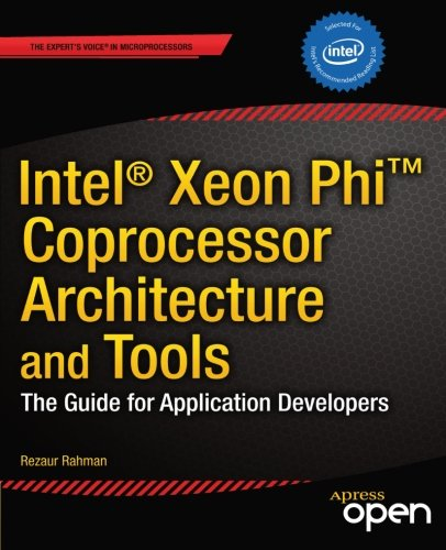 Intel® Xeon Phi™ Coprocessor Architecture and Tools: The Guide for Application Developers (Expert's Voice in Microprocessors)