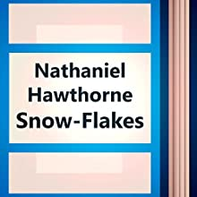 Snow-Flakes (Annotated) (       UNABRIDGED) by Nathaniel Hawthorne Narrated by Anastasia Bertollo