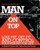 Man On Top: Lose Fat, Get Fit, and Control Your Weight For Life Roland Denzel
