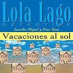 Vacaciones al sol [Vacations in the Sun]: Lola Lago, detective | Lourdes Miquel,Neus Sans