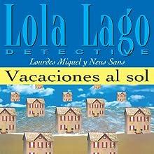 Vacaciones al sol [Vacations in the Sun]: Lola Lago, detective (       UNABRIDGED) by Lourdes Miquel, Neus Sans