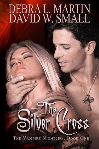 The Silver Cross (Book 1 in Vampire Nightlife) (A Vampire Nightlife Novel) by Debra L Martin