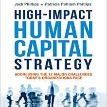 High-Impact Human Capital Strategy: Addressing the 12 Major Challenges Today's Organizations Face (       UNABRIDGED) by Jack Phillips, Patricia Pulliam Phillips Narrated by Sean Pratt, Marguerite Gavin