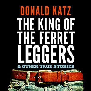 The King of the Ferret Leggers and Other True Stories | [Donald Katz]