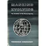 Mankind Evolving. The Evolution of the Human Species.