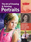 The Art of Drawing & Painting Portraits: Create realistic heads, faces & features in pencil, pastel, watercolor, oil & acrylic (Collectors Series)