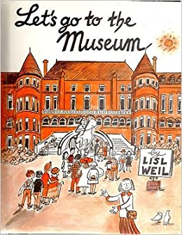 Let's Go to the Museum: Lisl Weil: 9780823407842: Amazon.com: Books