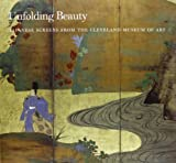img - for Unfolding Beauty: Japanese Screens From the Cleveland Art Museum book / textbook / text book