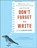 Dont Forget to Write for the Elementary Grades: 50 Enthralling and Effective Writing Lessons (Ages 5 to 12)