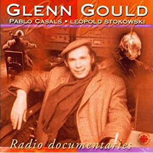 Amazon.com: Glenn Gould Radio Documentaries: Casals, Stokowski ...
