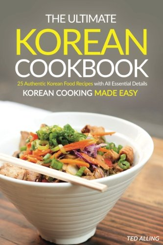 The ultimate korean cookbook 25 authentic korean food recipes with the ultimate korean cookbook 25 authentic korean food recipes with all essential details korean cooking made easy forumfinder