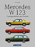 Mercedes W 123 - Typengeschichte und Technik, Konkurrenten,  Modellpfleger, Sonderausstattung, Typen, Daten und  Fakten uvm. auf 134 Seiten