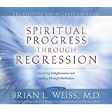 Spiritual Progress Through Regression (Meditation Regression)