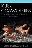 img - for Killer Commodities: Public Health and the Corporate Production of Harm book / textbook / text book